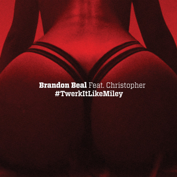 Lirik Lagu Brandon Beal - Twerk It Like Miley (Feat. Christopher)
